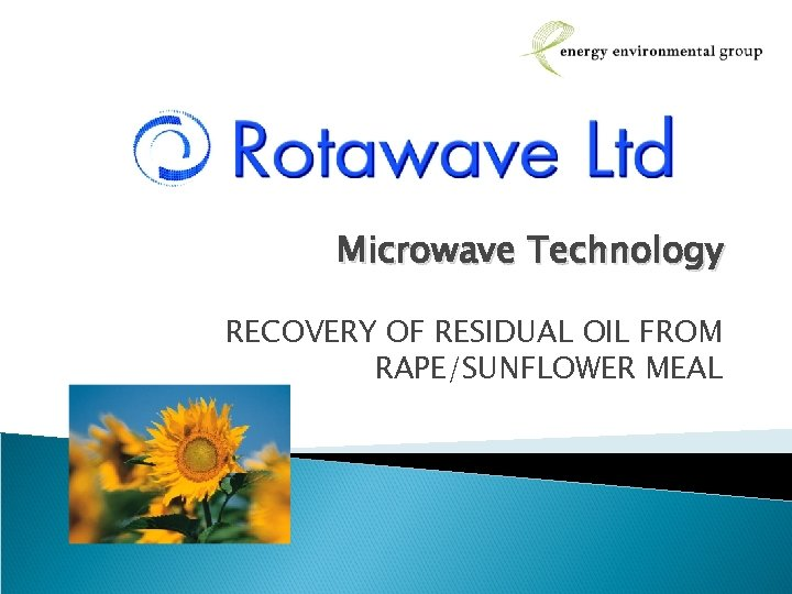 Microwave Technology RECOVERY OF RESIDUAL OIL FROM RAPE/SUNFLOWER MEAL