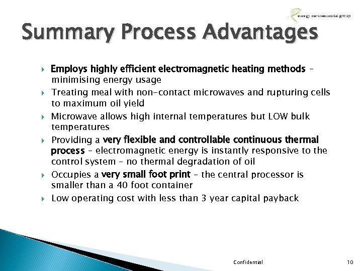 Summary Process Advantages Employs highly efficient electromagnetic heating methods – minimising energy usage Treating