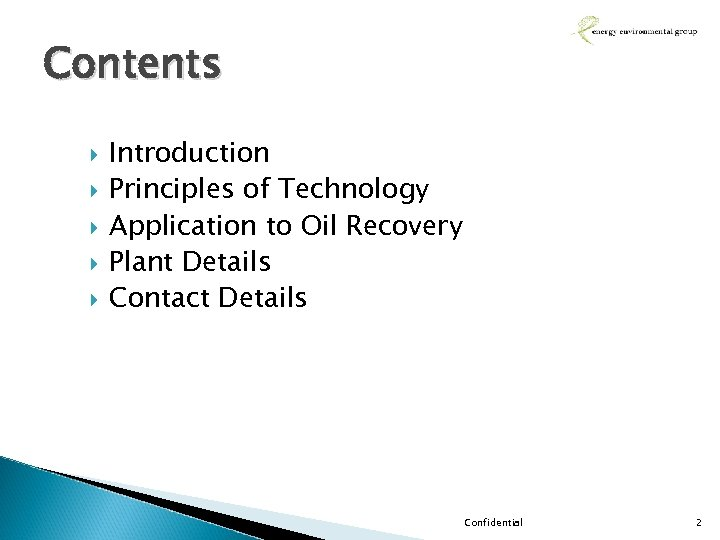 Contents Introduction Principles of Technology Application to Oil Recovery Plant Details Contact Details Confidential