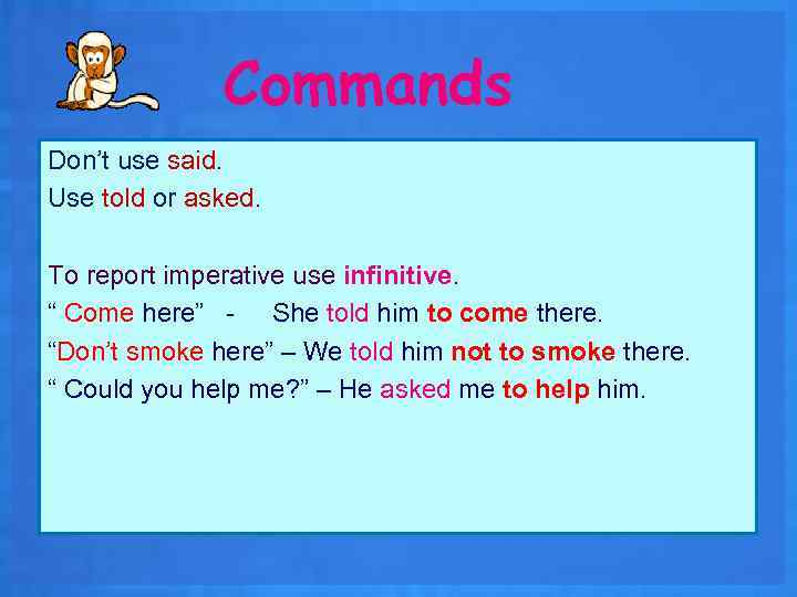 """Commands Don't use said. Use told or asked. To report imperative use infinitive. """""""
