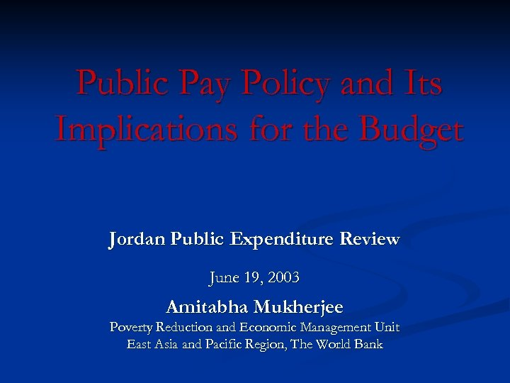 Public Pay Policy and Its Implications for the Budget Jordan Public Expenditure Review June