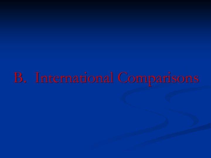 B. International Comparisons