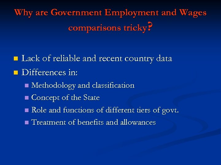Why are Government Employment and Wages comparisons tricky? Lack of reliable and recent country