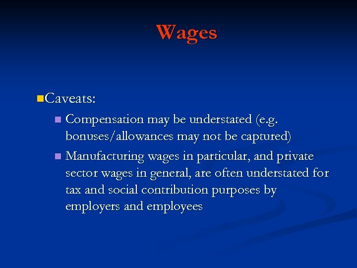 Wages n. Caveats: Compensation may be understated (e. g. bonuses/allowances may not be captured)