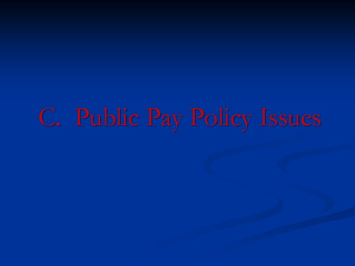 C. Public Pay Policy Issues