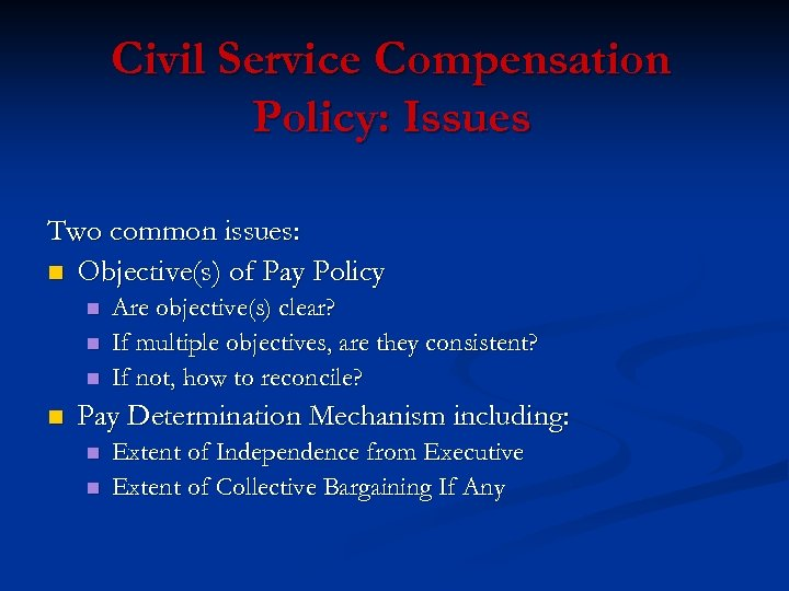 Civil Service Compensation Policy: Issues Two common issues: n Objective(s) of Pay Policy n