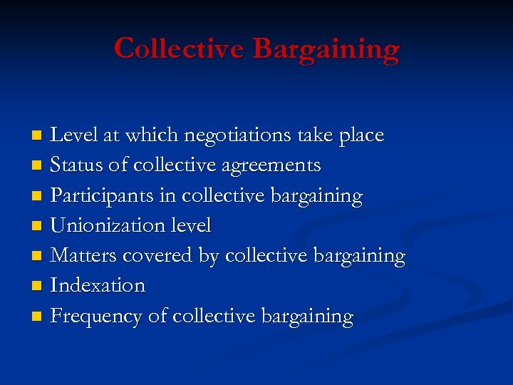 Collective Bargaining Level at which negotiations take place n Status of collective agreements n