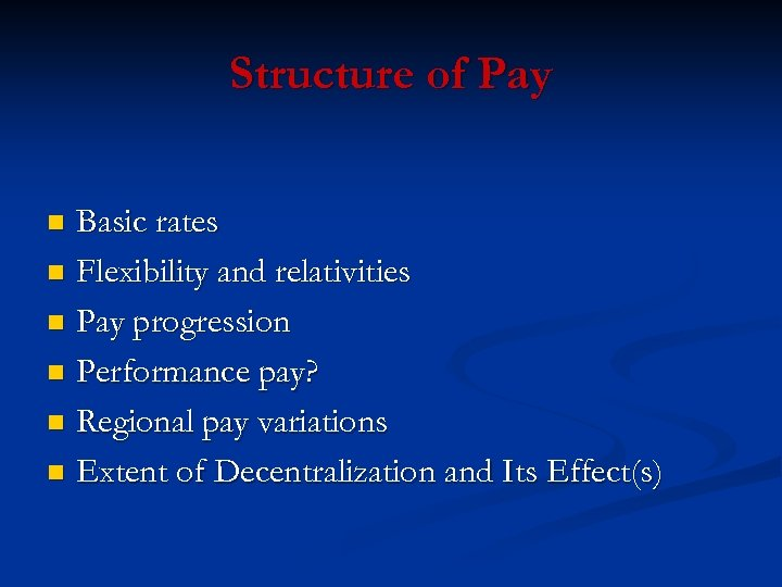 Structure of Pay Basic rates n Flexibility and relativities n Pay progression n Performance
