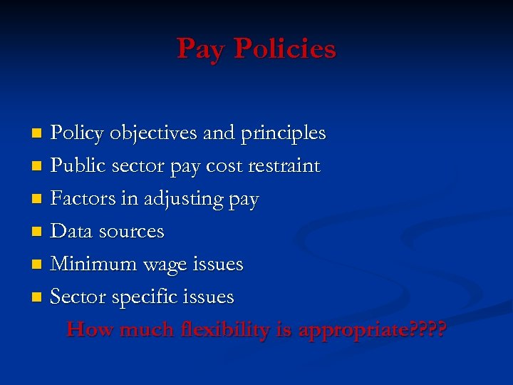 Pay Policies Policy objectives and principles n Public sector pay cost restraint n Factors