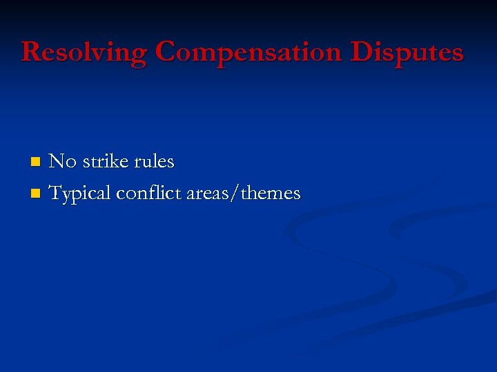 Resolving Compensation Disputes No strike rules n Typical conflict areas/themes n