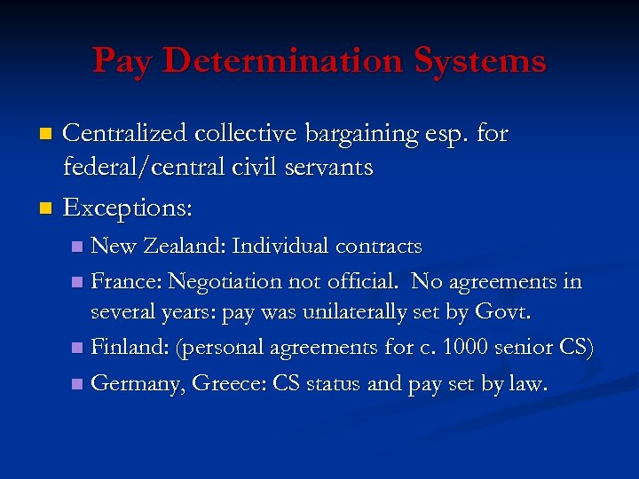 Pay Determination Systems Centralized collective bargaining esp. for federal/central civil servants n Exceptions: n