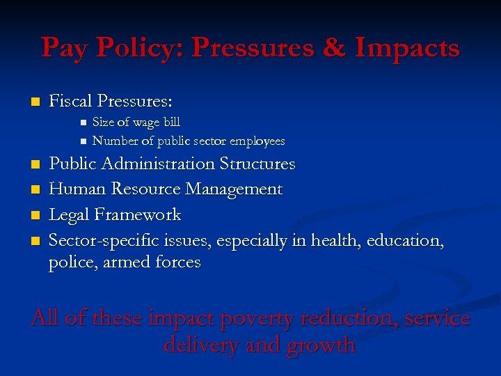 Pay Policy: Pressures & Impacts n Fiscal Pressures: n n n Size of wage