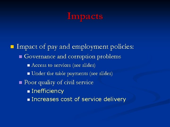 Impacts n Impact of pay and employment policies: n Governance and corruption problems n