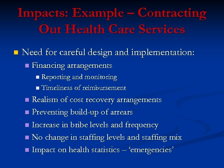 Impacts: Example – Contracting Out Health Care Services n Need for careful design and