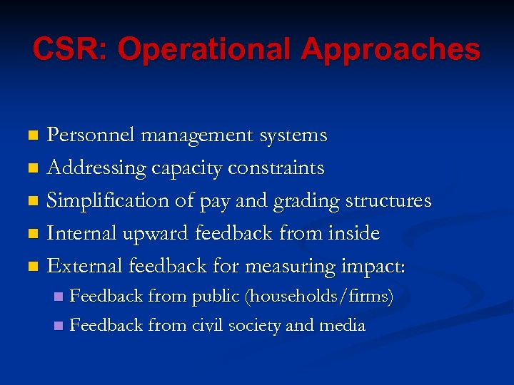 CSR: Operational Approaches Personnel management systems n Addressing capacity constraints n Simplification of pay