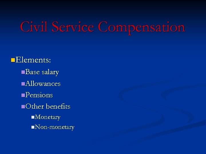 Civil Service Compensation n. Elements: n. Base salary n. Allowances n. Pensions n. Other