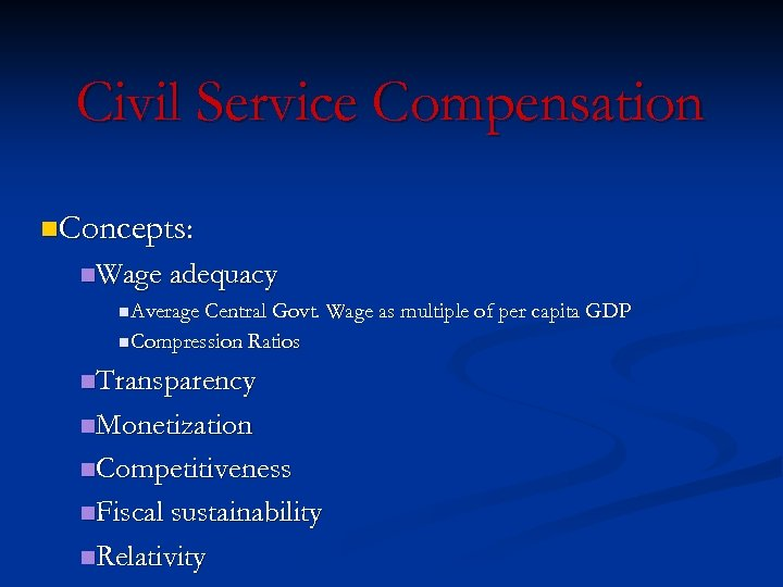 Civil Service Compensation n. Concepts: n. Wage adequacy n. Average Central Govt. Wage as