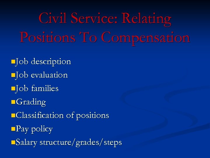 Civil Service: Relating Positions To Compensation n. Job description n. Job evaluation n. Job