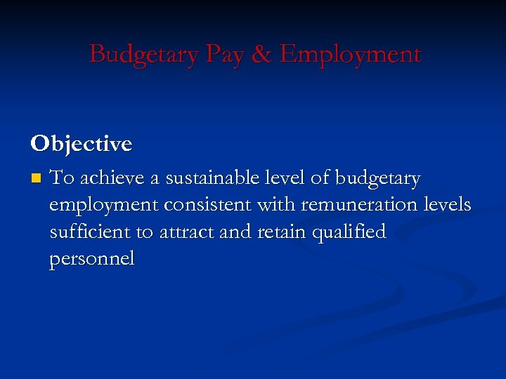 Budgetary Pay & Employment Objective n To achieve a sustainable level of budgetary employment