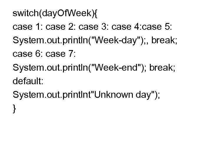 switch(day. Of. Week){ case 1: case 2: case 3: case 4: case 5: System.