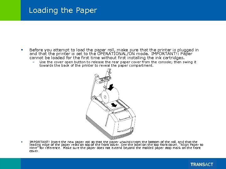Loading the Paper § Before you attempt to load the paper roll, make sure