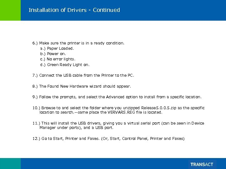 Installation of Drivers - Continued 6. ) Make sure the printer is in a