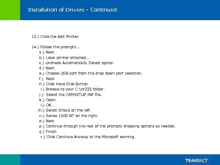 Installation of Drivers - Continued 13. ) Click the Add Printer. 14. ) Follow
