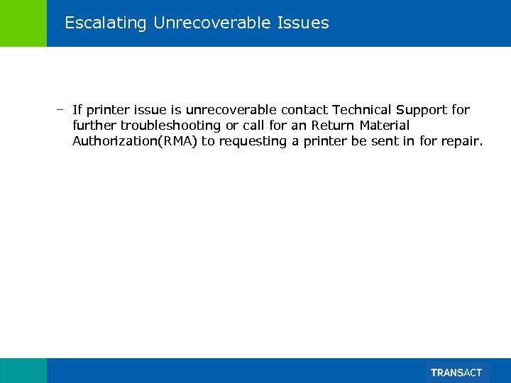 Escalating Unrecoverable Issues – If printer issue is unrecoverable contact Technical Support for further