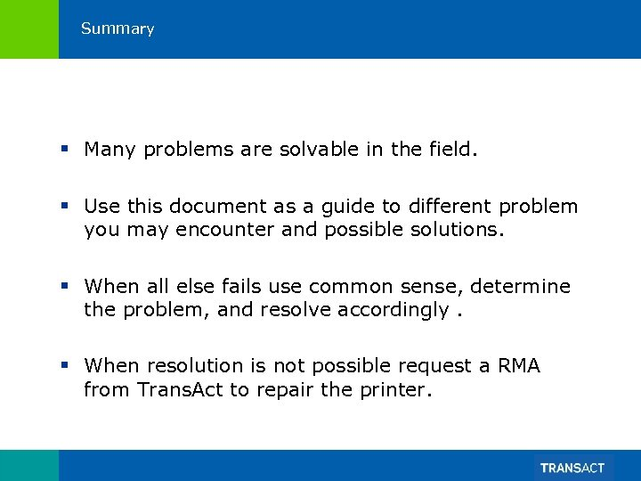 Summary § Many problems are solvable in the field. § Use this document as