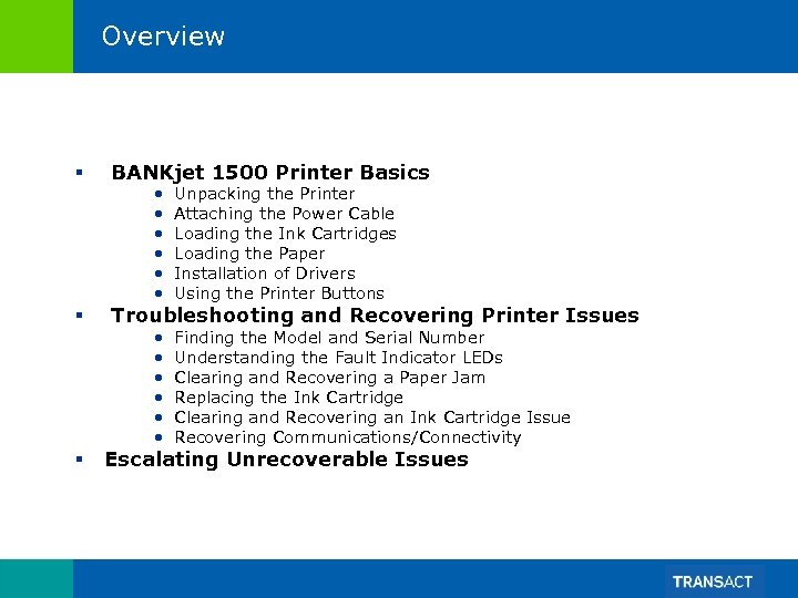 Overview § BANKjet 1500 Printer Basics § Troubleshooting and Recovering Printer Issues § •