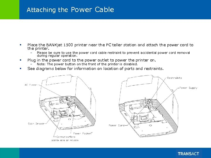 Attaching the Power Cable § Place the BANKjet 1500 printer near the PC teller
