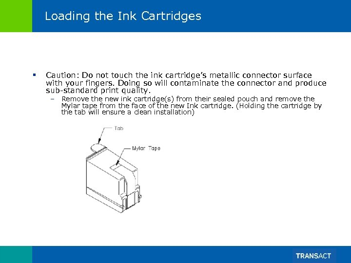 Loading the Ink Cartridges § Caution: Do not touch the ink cartridge's metallic connector