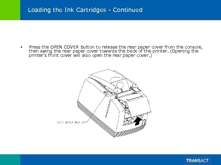 Loading the Ink Cartridges - Continued § Press the OPEN COVER Button to release