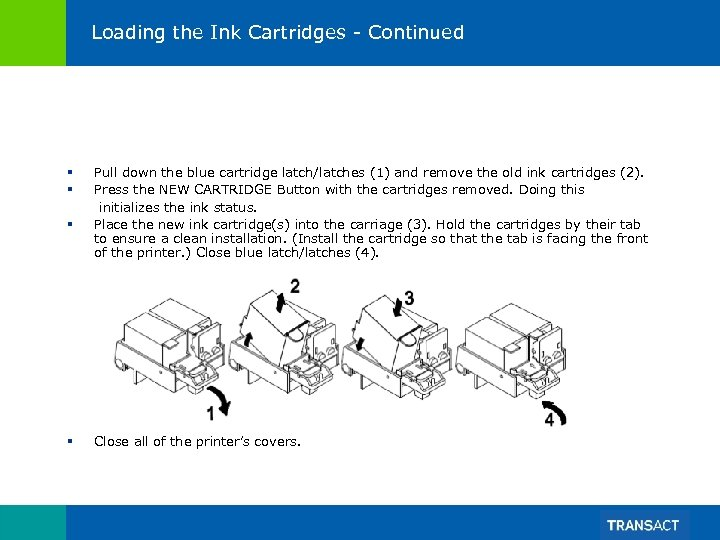 Loading the Ink Cartridges - Continued § Pull down the blue cartridge latch/latches (1)