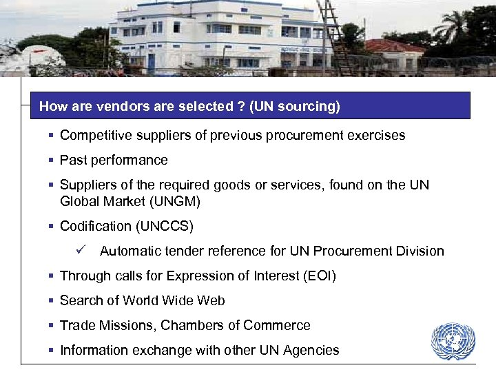 How are vendors are selected ? (UN sourcing) § Competitive suppliers of previous procurement