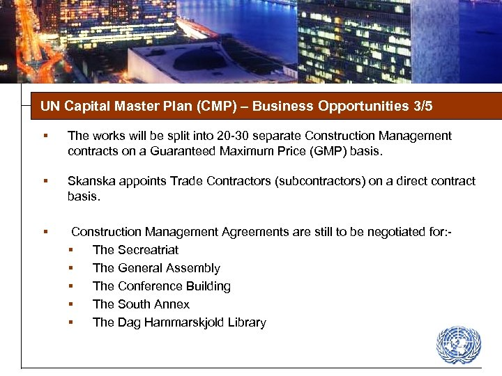UN Capital Master Plan (CMP) – Business Opportunities 3/5 § The works will be