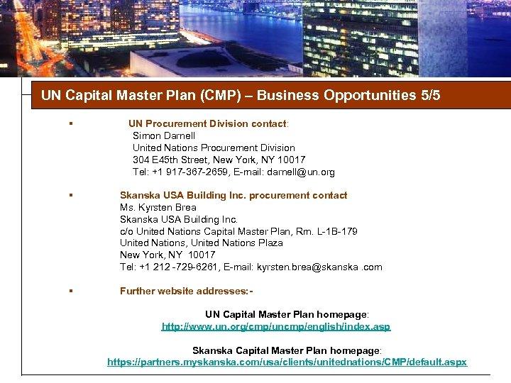 UN Capital Master Plan (CMP) – Business Opportunities 5/5 § UN Procurement Division contact: