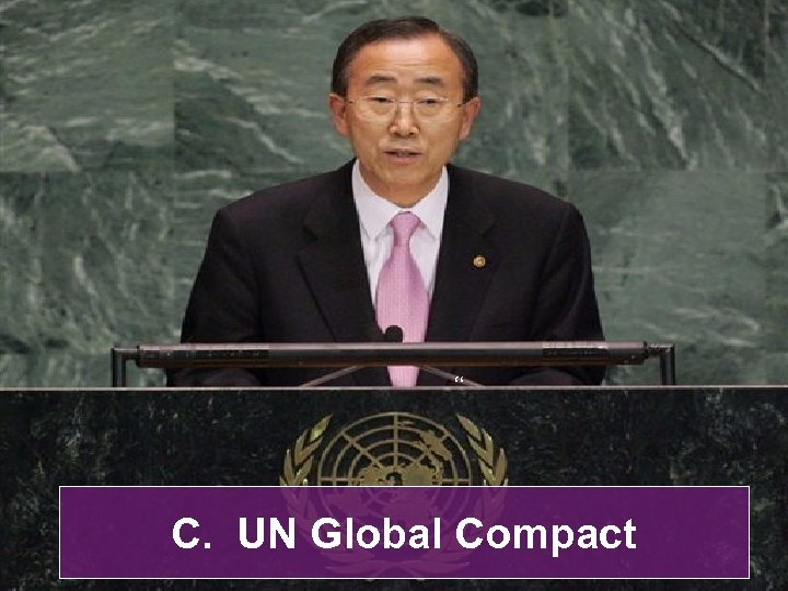 """ C. UN Global Compact"
