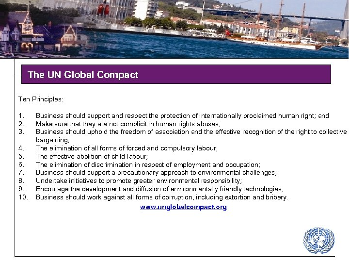 The UN Global Compact Ten Principles: 1. 2. 3. 4. 5. 6. 7. 8.