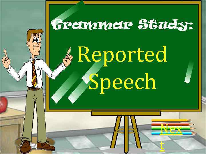 Grammar Study: Reported Speech Nex t