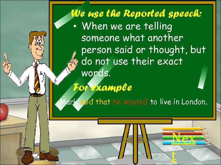 We use the Reported speech: • When we are telling someone what another person