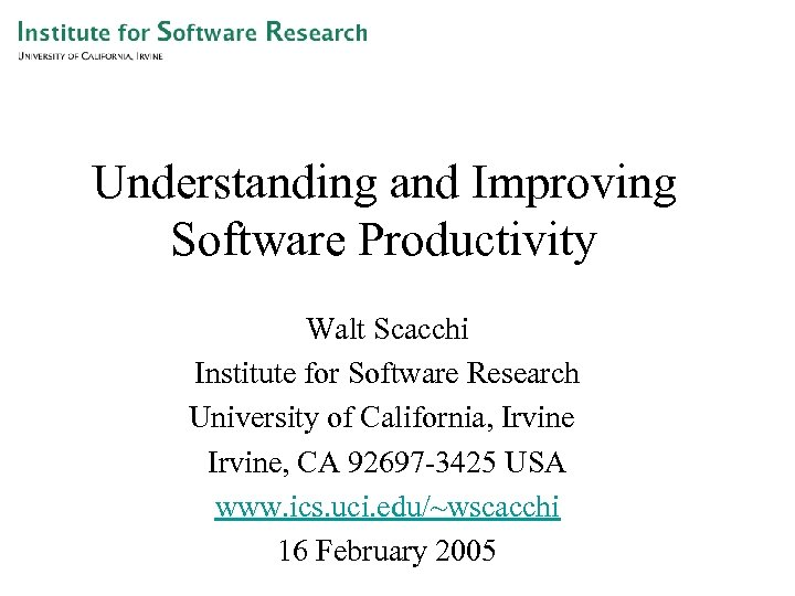 Understanding and Improving Software Productivity Walt Scacchi Institute for Software Research University of California,