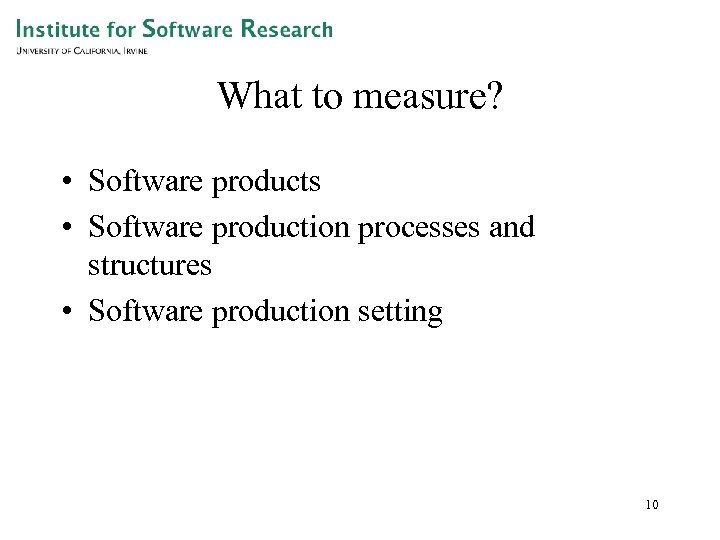 What to measure? • Software products • Software production processes and structures • Software