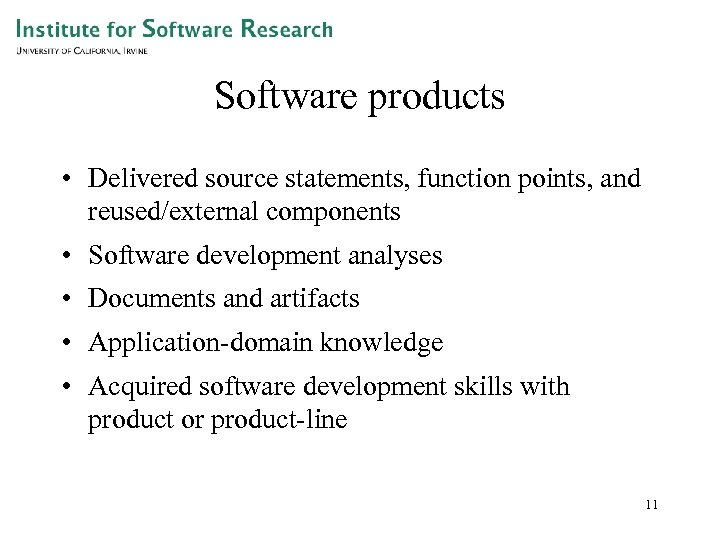 Software products • Delivered source statements, function points, and reused/external components • Software development