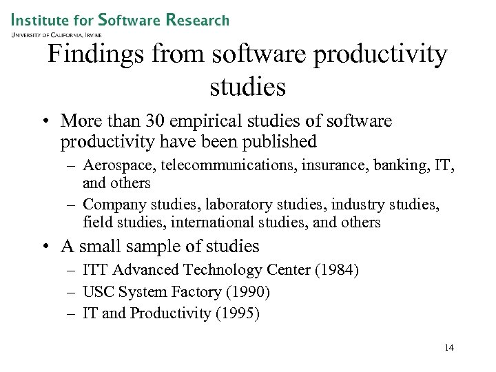 Findings from software productivity studies • More than 30 empirical studies of software productivity