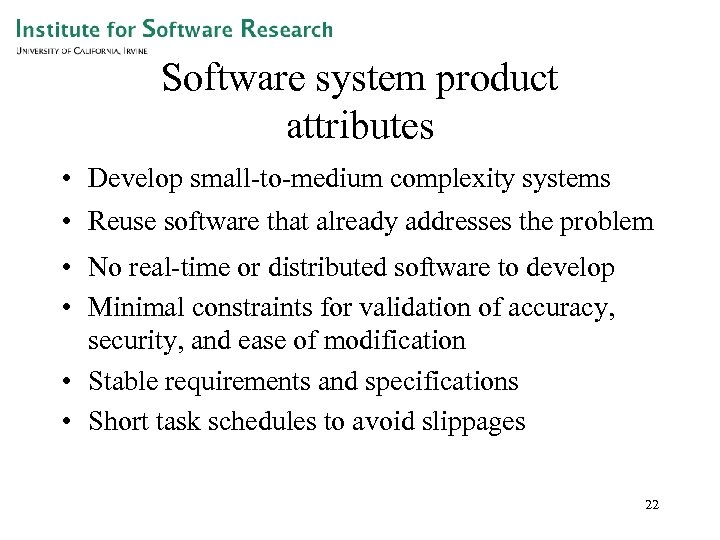 Software system product attributes • Develop small-to-medium complexity systems • Reuse software that already