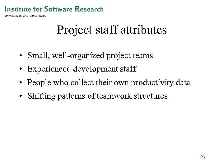 Project staff attributes • Small, well-organized project teams • Experienced development staff • People