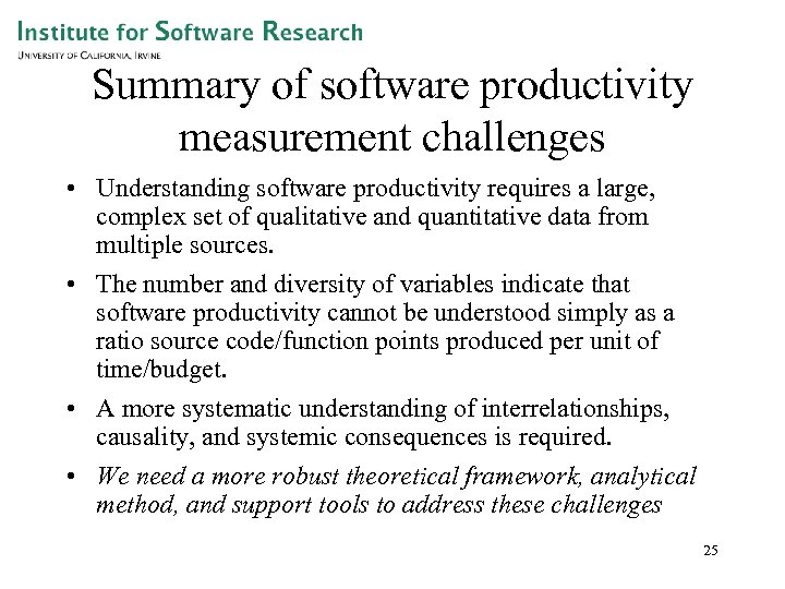Summary of software productivity measurement challenges • Understanding software productivity requires a large, complex
