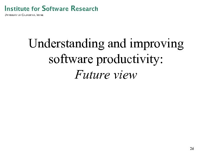Understanding and improving software productivity: Future view 26