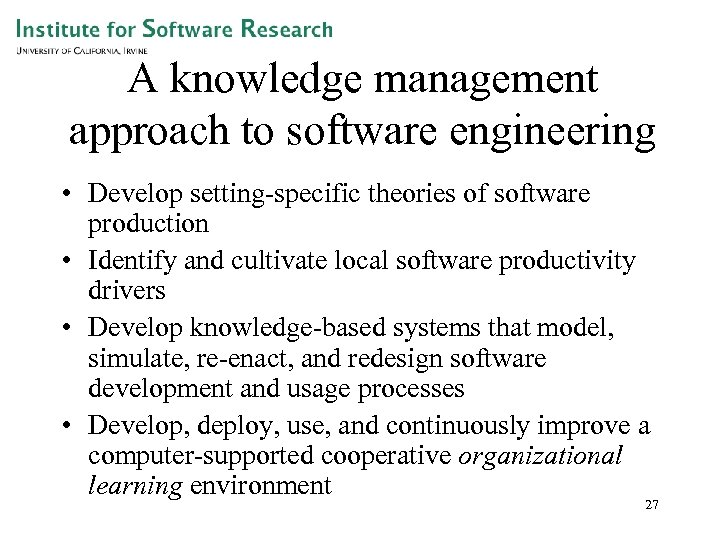 A knowledge management approach to software engineering • Develop setting-specific theories of software production